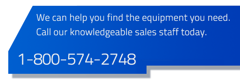 We can help you find the equipment you need. Call our knowledgeable sales staff today at 1-800-574-2748
